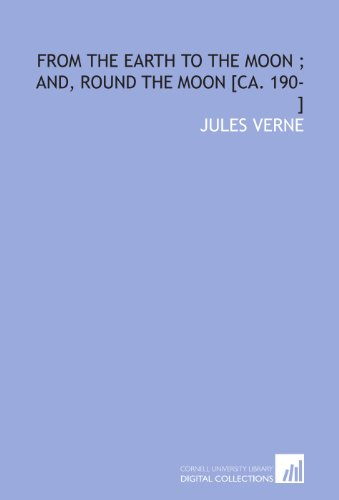 9781112272813: From the earth to the moon ; and, Round the moon [ca. 190-]