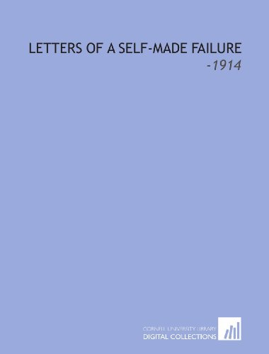 Letters of a Self-Made Failure: -1914: Maurice Switzer
