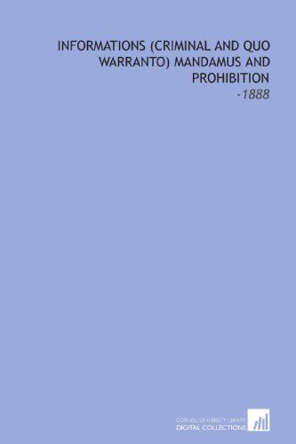 9781112281716: Informations (Criminal and Quo Warranto) Mandamus and Prohibition: -1888