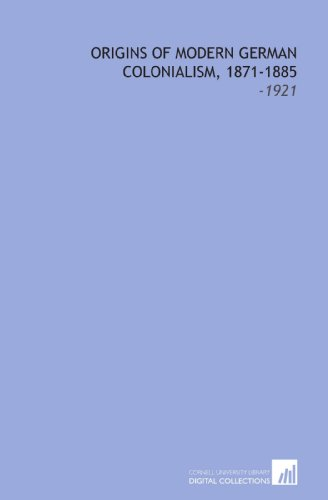 9781112282942: Origins of Modern German Colonialism, 1871-1885: -1921