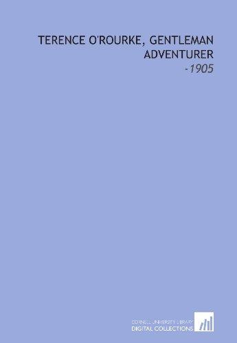 9781112285035: Terence O'Rourke, Gentleman Adventurer: -1905
