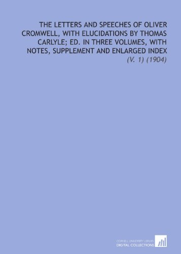 9781112302442: The Letters and Speeches of Oliver Cromwell, With Elucidations by Thomas Carlyle; Ed. In Three Volumes, With Notes, Supplement and Enlarged Index: (V. 1) (1904)
