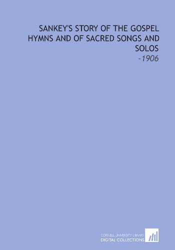 Sankey's Story of the Gospel Hymns and of Sacred Songs and Solos: -1906: Ira David Sankey