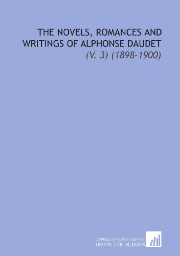 The Novels, Romances and Writings of Alphonse Daudet: (V. 3) (1898-1900) (9781112304873) by Alphonse Daudet