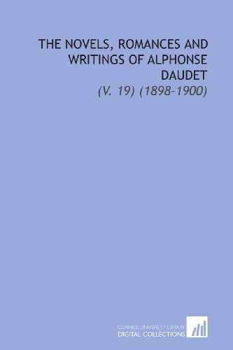 The Novels, Romances and Writings of Alphonse Daudet: (V. 19) (1898-1900) (9781112305016) by Daudet, Alphonse