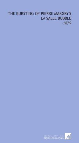 9781112309601: The Bursting of Pierre Margry's la Salle Bubble: -1879