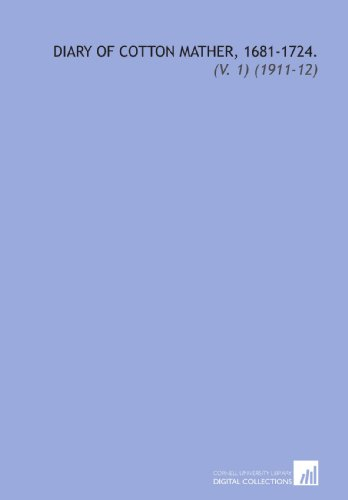 9781112309984: Diary of Cotton Mather, 1681-1724.: (V. 1) (1911-12)