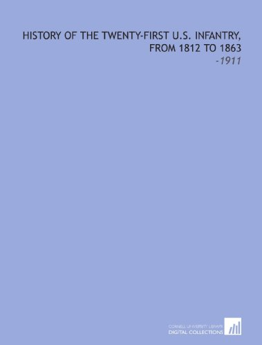 9781112316463: History of the Twenty-First U.S. Infantry, From 1812 to 1863: -1911