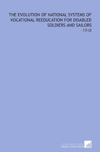 9781112322785: The Evolution of National Systems of Vocational Reeducation for Disabled Soldiers and Sailors: -1918
