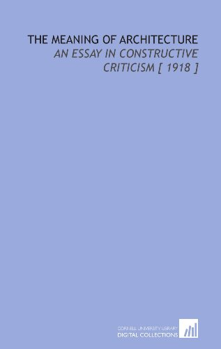 9781112323034: The Meaning of Architecture: An Essay in Constructive Criticism [ 1918 ]
