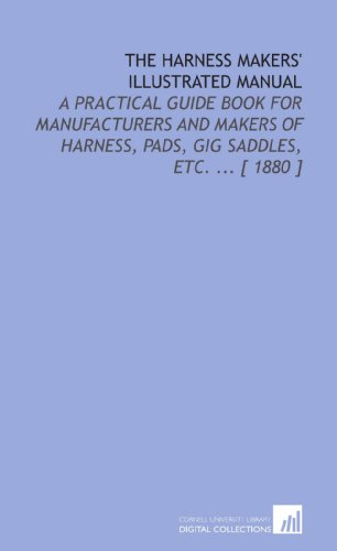 9781112323393: The Harness Makers' Illustrated Manual: A Practical Guide Book for Manufacturers and Makers of Harness, Pads, Gig Saddles, Etc. ... [ 1880 ]