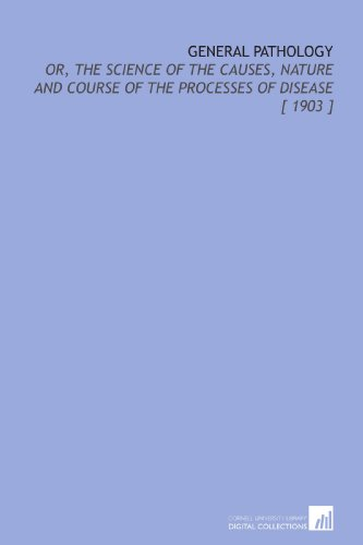 9781112327025: General Pathology: Or, the Science of the Causes, Nature and Course of the Processes of Disease [ 1903 ]