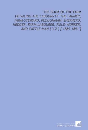 The Book of the Farm: Detailing the Labours of the Farmer, Farm-Steward, Ploughman, Shepherd, ...