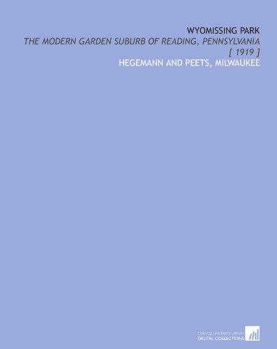 9781112329913: Wyomissing Park: the modern garden suburb of Reading, Pennsylvania [ 1919 ]