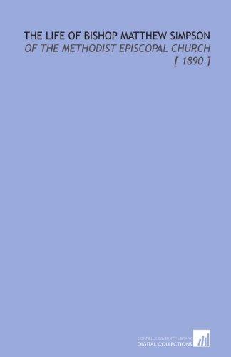 The Life of Bishop Matthew Simpson: Of the Methodist Episcopal Church [ 1890 ]: George R. (George ...