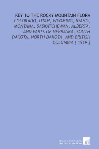 9781112330803: Key to the Rocky Mountain Flora: Colorado, Utah, Wyoming, Idaho, Montana, Saskatchewan, Alberta, and Parts of Nebraska, South Dakota, North Dakota, and British Columbia [ 1919 ]