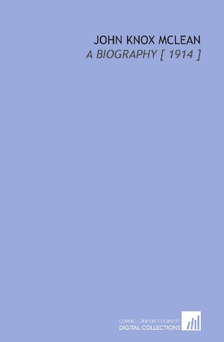 John Knox Mclean: A Biography [ 1914 ]: John Wright Buckham