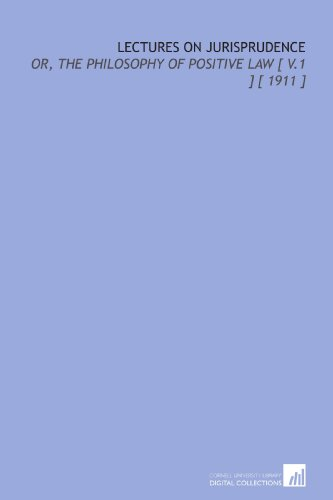 Lectures on Jurisprudence: Or, the Philosophy of: John Austin