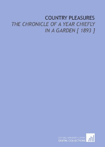 9781112333514: Country Pleasures: The Chronicle of a Year Chiefly in a Garden [ 1893 ]