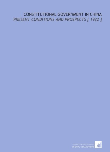 Constitutional Government in China: Present Conditions and Prospects [ 1922 ]: Westel Woodbury ...