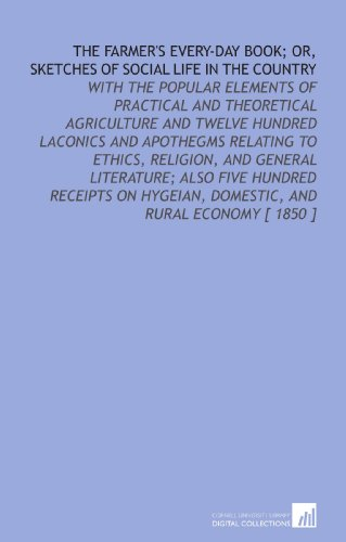 9781112336478: The Farmer's Every-Day Book; or, Sketches of Social Life in the Country: With the Popular Elements of Practical and Theoretical Agriculture and Twelve ... Hygeian, Domestic, and Rural Economy [ 1850 ]
