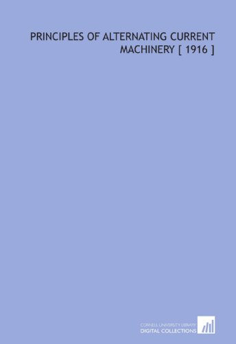 9781112336782: Principles of Alternating Current Machinery [ 1916 ]