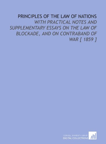 9781112337154: Principles of the Law of Nations: With Practical Notes and Supplementary Essays on the Law of Blockade, and on Contraband of War [ 1859 ]