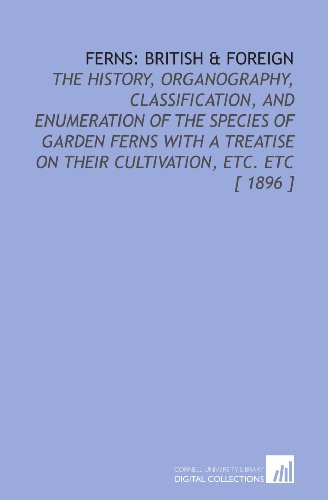9781112338311: Ferns: British & Foreign: The History, Organography, Classification, and Enumeration of the Species of Garden Ferns With a Treatise on Their Cultivation, Etc. Etc [ 1896 ]