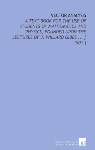 9781112338885: Vector Analysis: A Text-Book for the Use of Students of Mathematics and Physics, Founded Upon the Lectures of J. Willard Gibbs ... [ 1901 ]