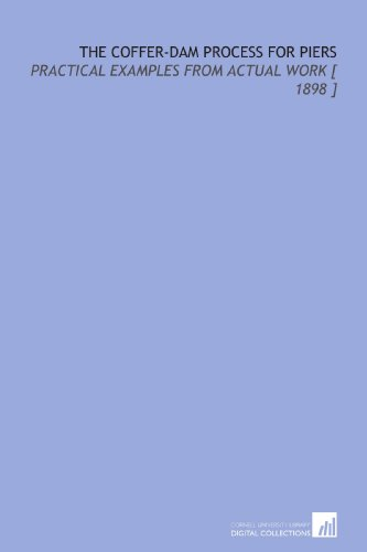 9781112340796: The Coffer-Dam Process for Piers: Practical Examples From Actual Work [ 1898 ]