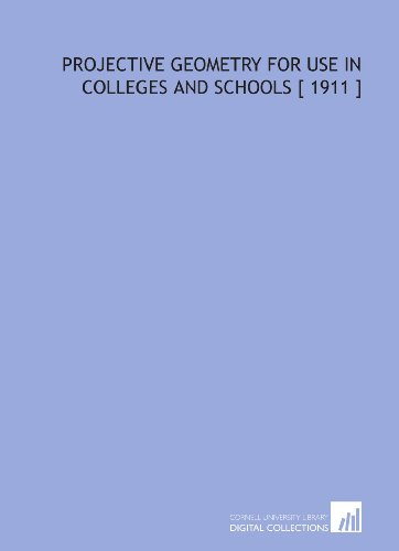 9781112341694: Projective Geometry for Use in Colleges and Schools [ 1911 ]