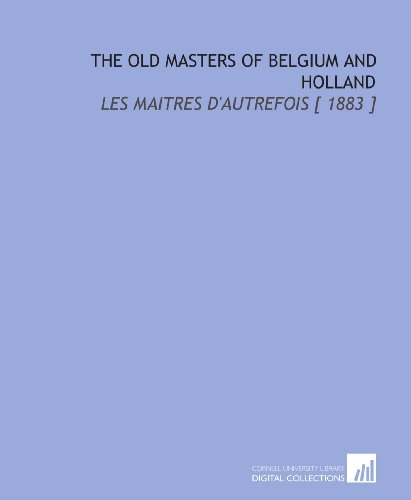 9781112343889: The Old Masters of Belgium and Holland: Les Maitres d'autrefois [ 1883 ]