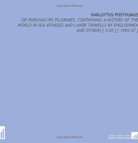 9781112344152: Hakluytus Posthumus: Or Purchas His Pilgrimes: Contayning a History of the World in Sea Voyages and Lande Travells by Englishmen and Others [ V.20 ] [ 1905-07 ]