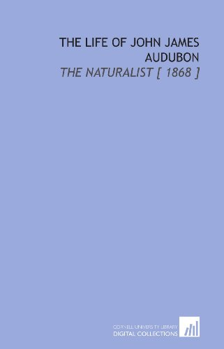 The Life of John James Audubon: The Naturalist [ 1868 ] (9781112347832) by John James Audubon