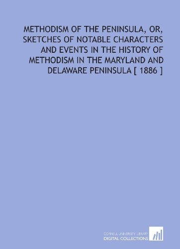 9781112348440: Methodism of the Peninsula, or, Sketches of Notable Characters and Events in the History of Methodism in the Maryland and Delaware Peninsula [ 1886 ]