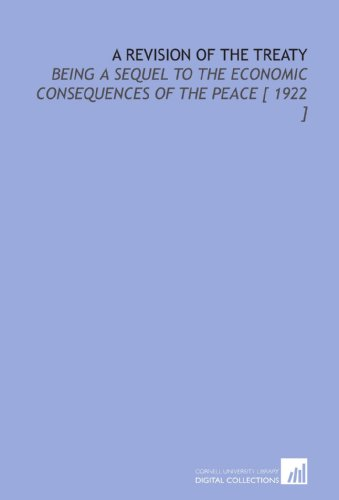 9781112350443: A Revision of the Treaty: Being a Sequel to the Economic Consequences of the Peace [ 1922 ]