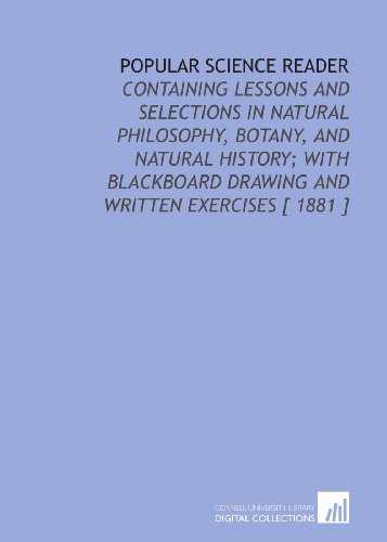 9781112353253: Popular Science Reader: Containing Lessons and Selections in Natural Philosophy, Botany, and Natural History; With Blackboard Drawing and Written Exercises [ 1881 ]
