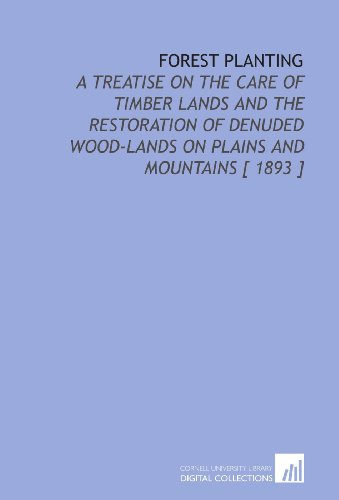 9781112354250: Forest Planting: A Treatise on the Care of Timber Lands and the Restoration of Denuded Wood-Lands on Plains and Mountains [ 1893 ]
