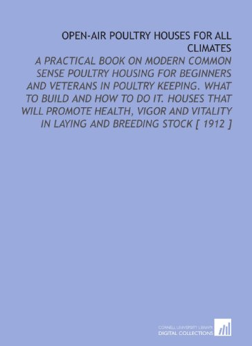Open-Air Poultry Houses for All Climates: A Practical Book on Modern Common Sense Poultry Housing ...