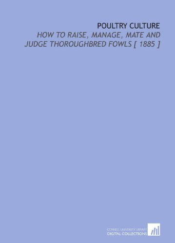 9781112358494: Poultry Culture: How to Raise, Manage, Mate and Judge Thoroughbred Fowls [ 1885 ]