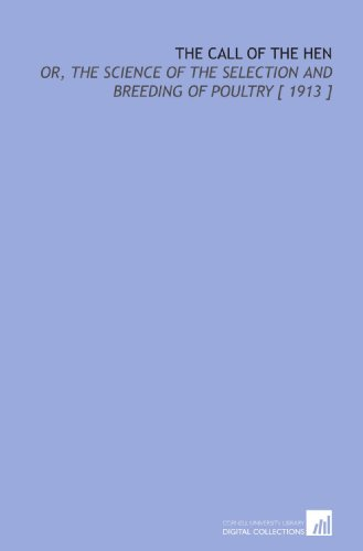 9781112358562: The Call of the Hen: Or, the Science of the Selection and Breeding of Poultry [ 1913 ]