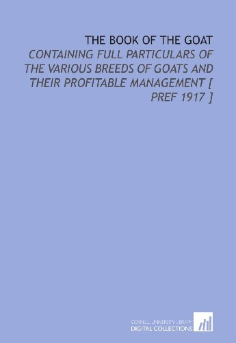 9781112360152: The Book of the Goat: Containing Full Particulars of the Various Breeds of Goats and Their Profitable Management [ Pref 1917 ]