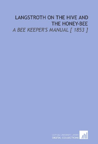 Langstroth on the Hive and the Honey-Bee: Langstroth, L.L. (Lorenzo