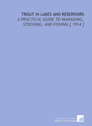 9781112364457: Trout in Lakes and Reservoirs: A Practical Guide to Managing, Stocking, and Fishing [ 1914 ]