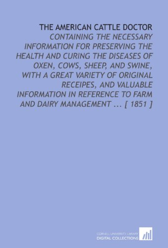 9781112365836: The American Cattle Doctor: Containing the Necessary Information for Preserving the Health and Curing the Diseases of Oxen, Cows, Sheep, and Swine, ... to Farm and Dairy Management ... [ 1851 ]
