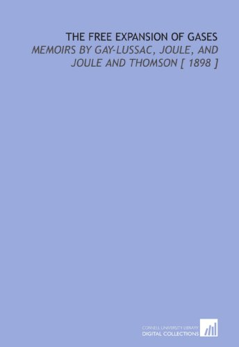 9781112366765: The Free Expansion of Gases: Memoirs by Gay-Lussac, Joule, and Joule and Thomson [ 1898 ]