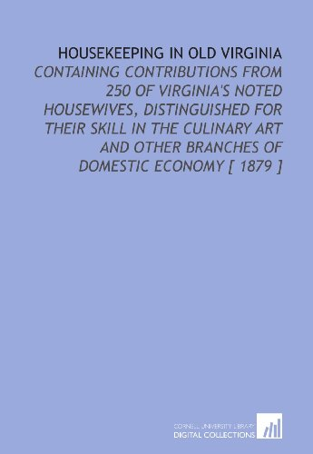 9781112367854: Housekeeping in Old Virginia: Containing Contributions From 250 of Virginia's Noted Housewives, Distinguished for Their Skill in the Culinary Art and Other Branches of Domestic Economy [ 1879 ]