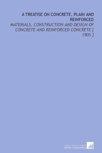 9781112370250: A Treatise on Concrete, Plain and Reinforced: Materials, Construction and Design of Concrete and Reinforced Concrete [ 1905 ]