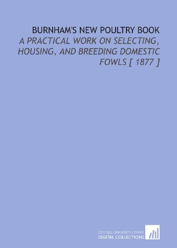 9781112370847: Burnham's New Poultry Book: A Practical Work on Selecting, Housing, and Breeding Domestic Fowls [ 1877 ]