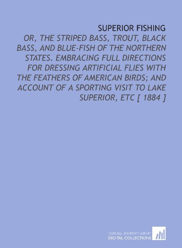 9781112371097: Superior Fishing: Or, the Striped Bass, Trout, Black Bass, and Blue-Fish of the Northern States. Embracing Full Directions for Dressing Artificial ... Sporting Visit to Lake Superior, Etc [ 1884 ]